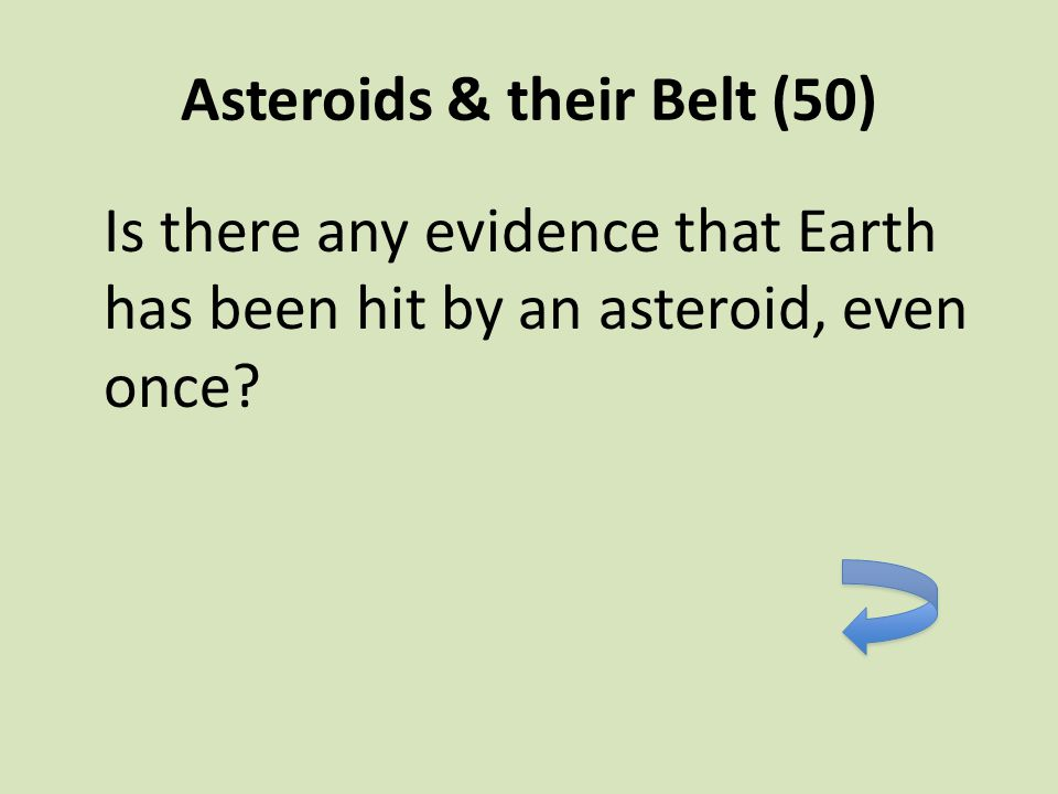 Asteroids & their Belt (50) Is there any evidence that Earth has been hit by an asteroid, even once