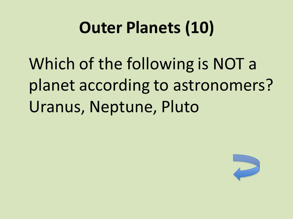 Outer Planets (10) Which of the following is NOT a planet according to astronomers.