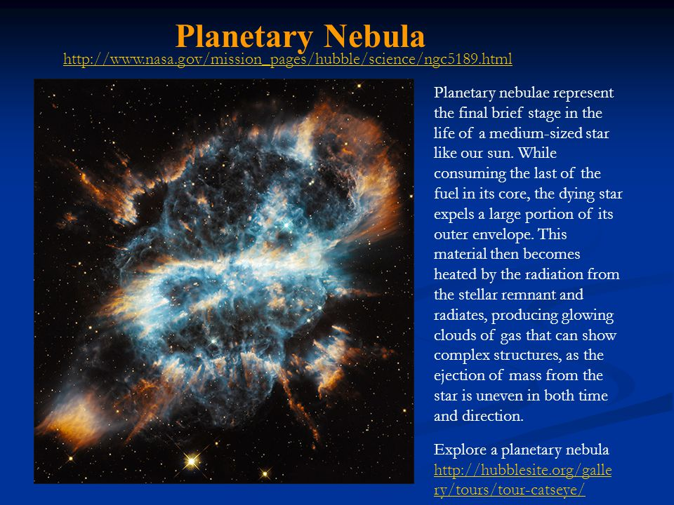 Planetary Nebula Planetary nebulae represent the final brief stage in the life of a medium-sized star like our sun.