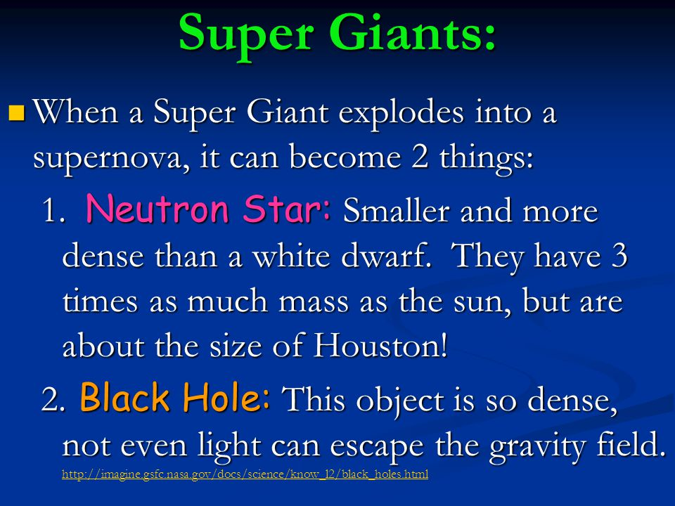 Super Giants: When a Super Giant explodes into a supernova, it can become 2 things: When a Super Giant explodes into a supernova, it can become 2 things: 1.
