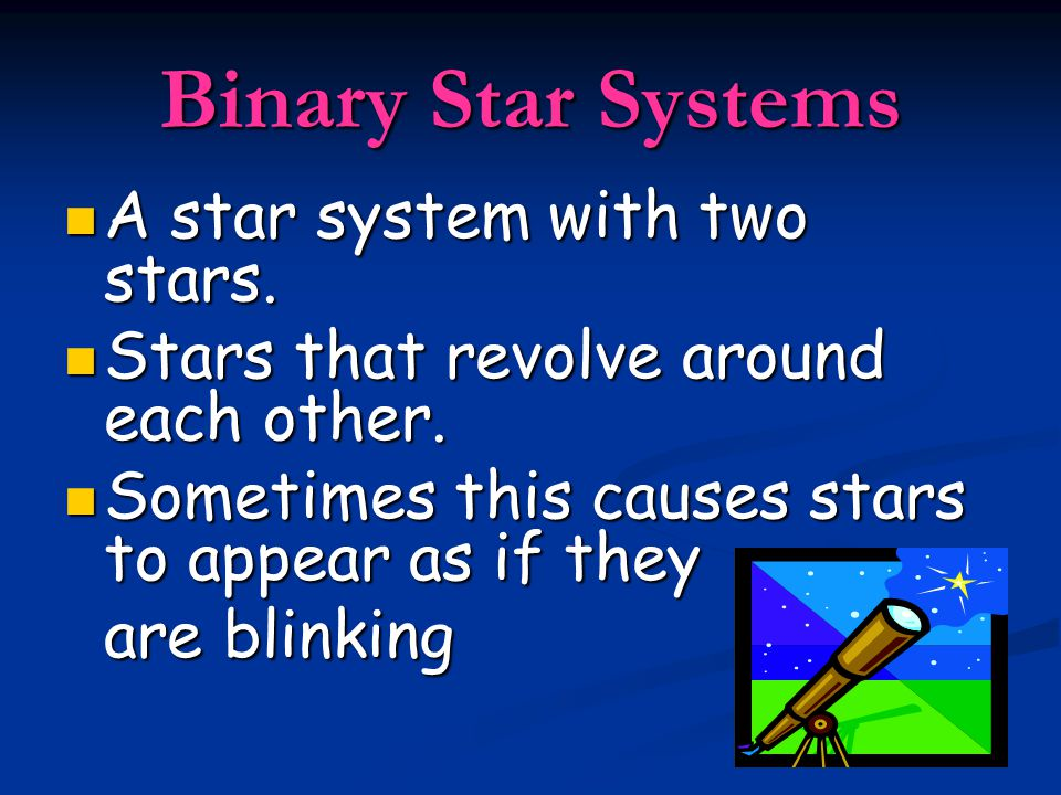 Binary Star Systems A star system with two stars. A star system with two stars.