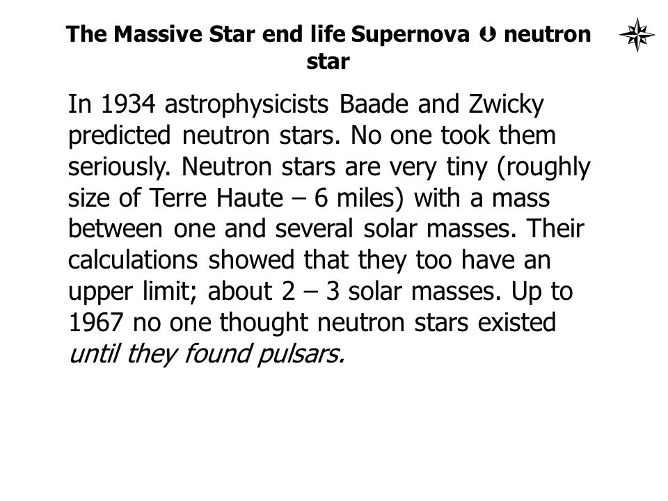 The Massive Star end life Supernova  neutron star In 1934 astrophysicists Baade and Zwicky predicted neutron stars.