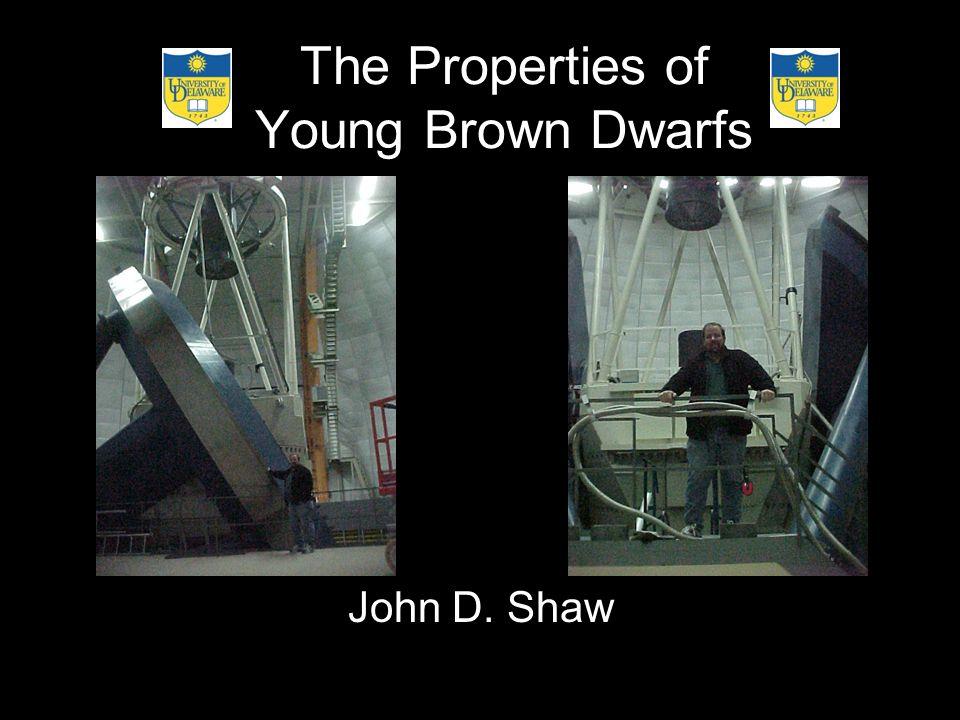 The Properties of Young Brown Dwarfs John D. Shaw