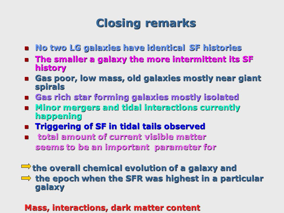 Closing remarks No two LG galaxies have identicalSF histories No two LG galaxies have identical SF histories The smaller a galaxy the more intermitten