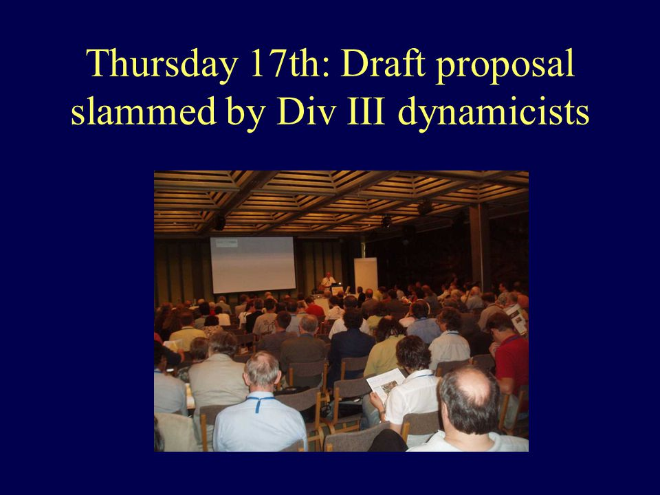 Thursday 17th: Draft proposal slammed by Div III dynamicists