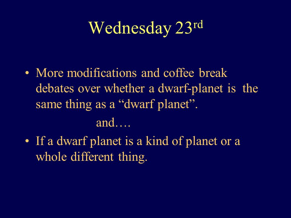 """Wednesday 23 rd More modifications and coffee break debates over whether a dwarf-planet is the same thing as a """"dwarf planet"""". and…. If a dwarf planet"""
