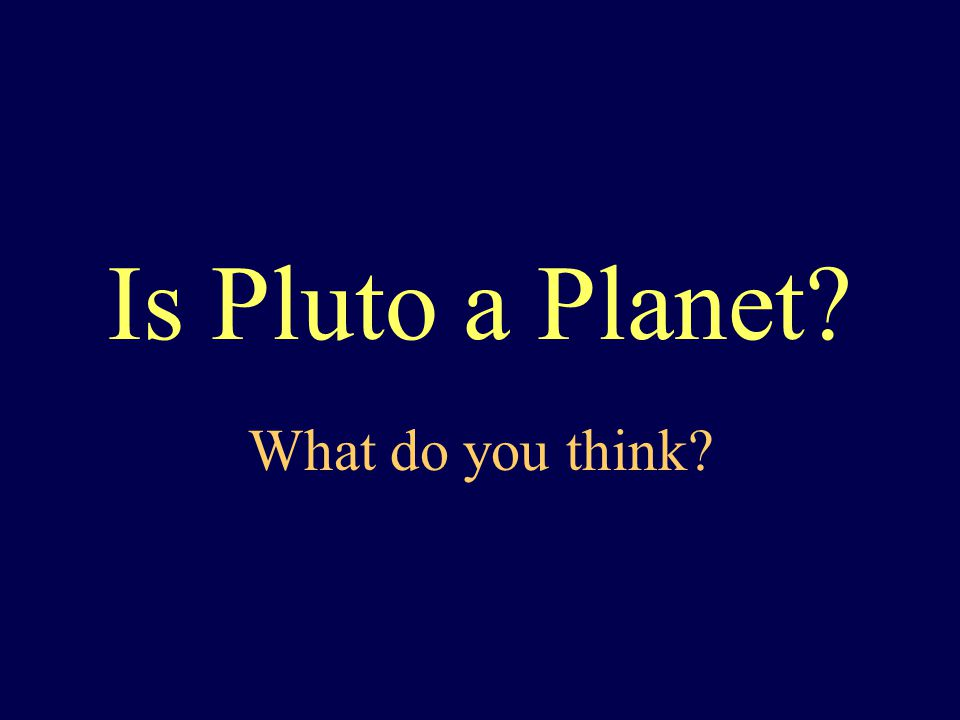 Is Pluto a Planet What do you think