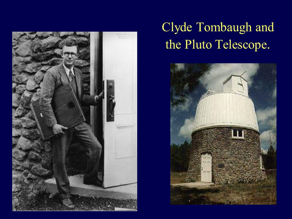 Clyde Tombaugh and the Pluto Telescope.