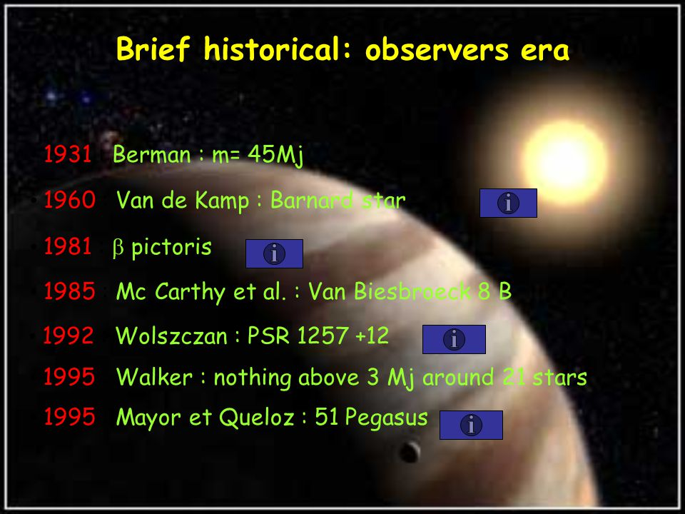 Brief historical: observers era 1931 : Berman : m= 45Mj 1960 : Van de Kamp : Barnard star 1985 : Mc Carthy et al.