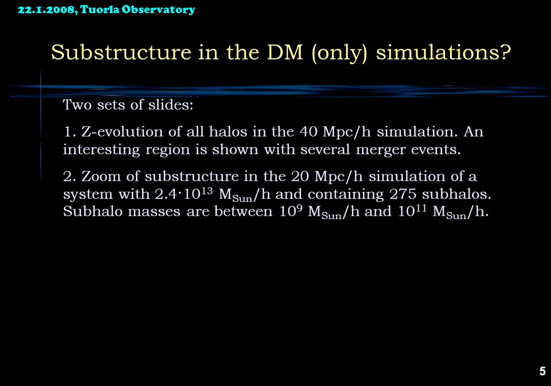 22.1.2008, Tuorla Observatory 5 Substructure in the DM (only) simulations.