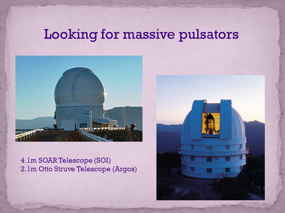 Looking for massive pulsators 4.1m SOAR Telescope (SOI) 2.1m Otto Struve Telescope (Argos)