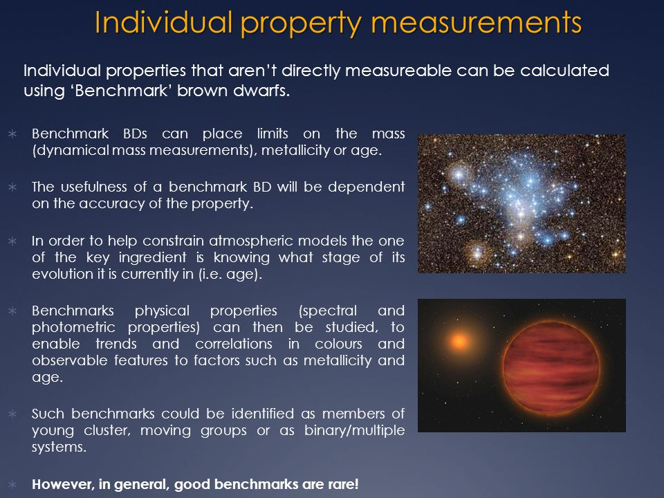 Individual property measurements  Benchmark BDs can place limits on the mass (dynamical mass measurements), metallicity or age.