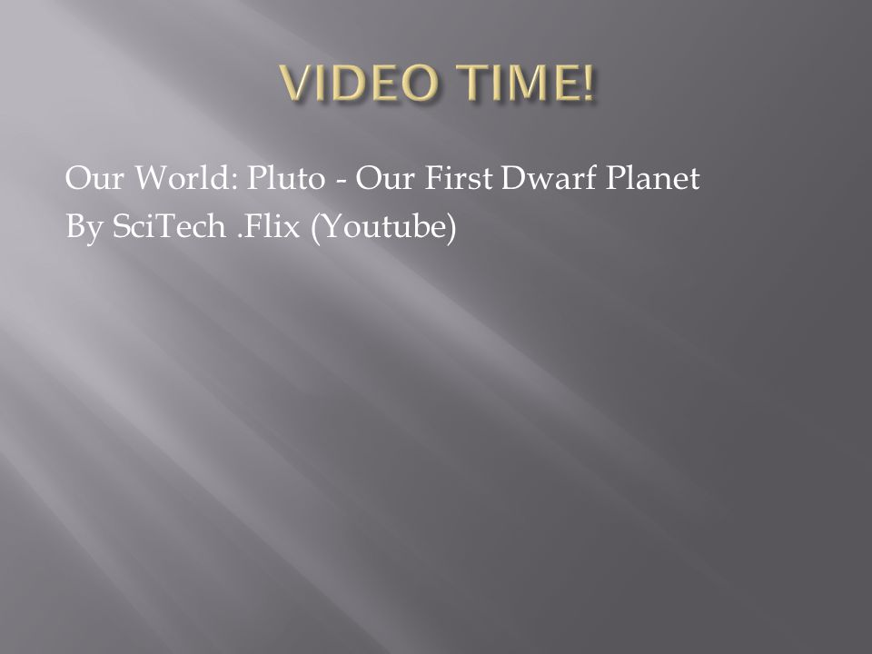 Our World: Pluto - Our First Dwarf Planet By SciTech.Flix (Youtube)