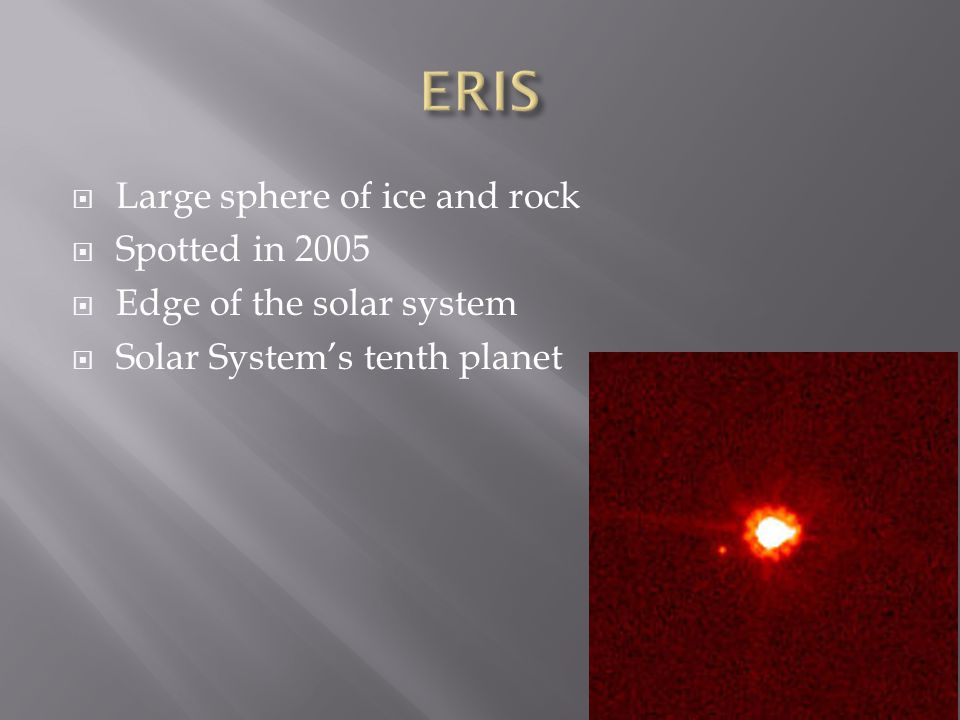  The fifth dwarf planet  Classified a dwarf planet in 2008  Icy world that orbits far from the sun on the frozen fringes  Takes 285 yrs.