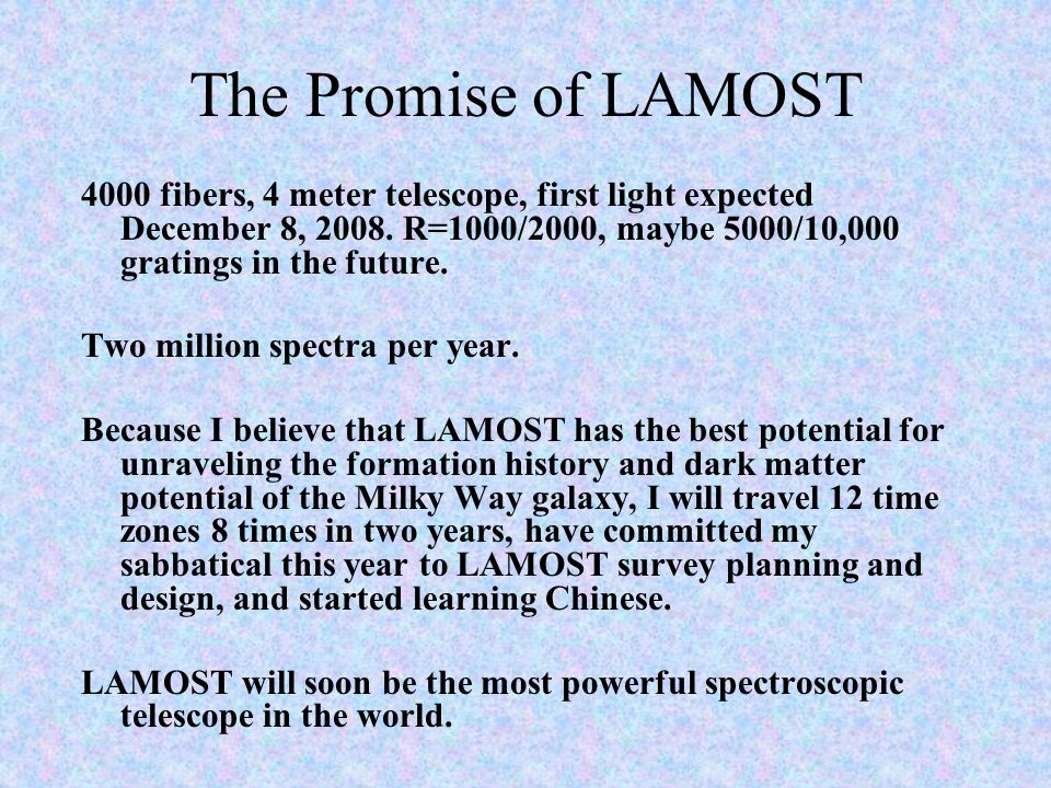 The Promise of LAMOST 4000 fibers, 4 meter telescope, first light expected December 8, 2008.