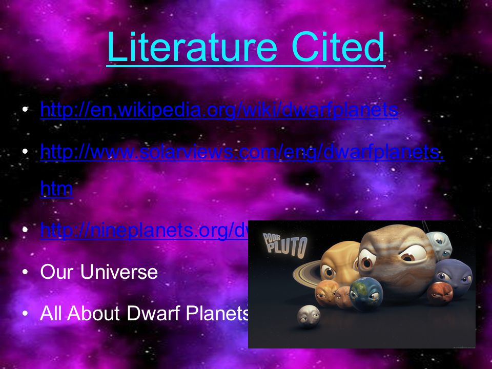 Literature Cited http://en,wikipedia.org/wiki/dwarfplanets http://www.solarviews.com/eng/dwarfplanets.