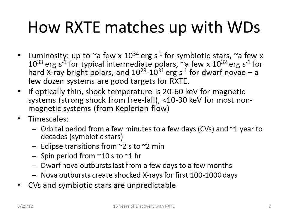 How RXTE matches up with WDs Luminosity: up to ~a few x 10 34 erg s -1 for symbiotic stars, ~a few x 10 33 erg s -1 for typical intermediate polars, ~