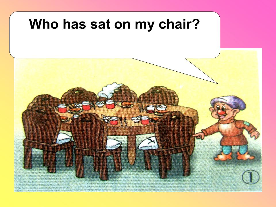 Who has sat on my chair