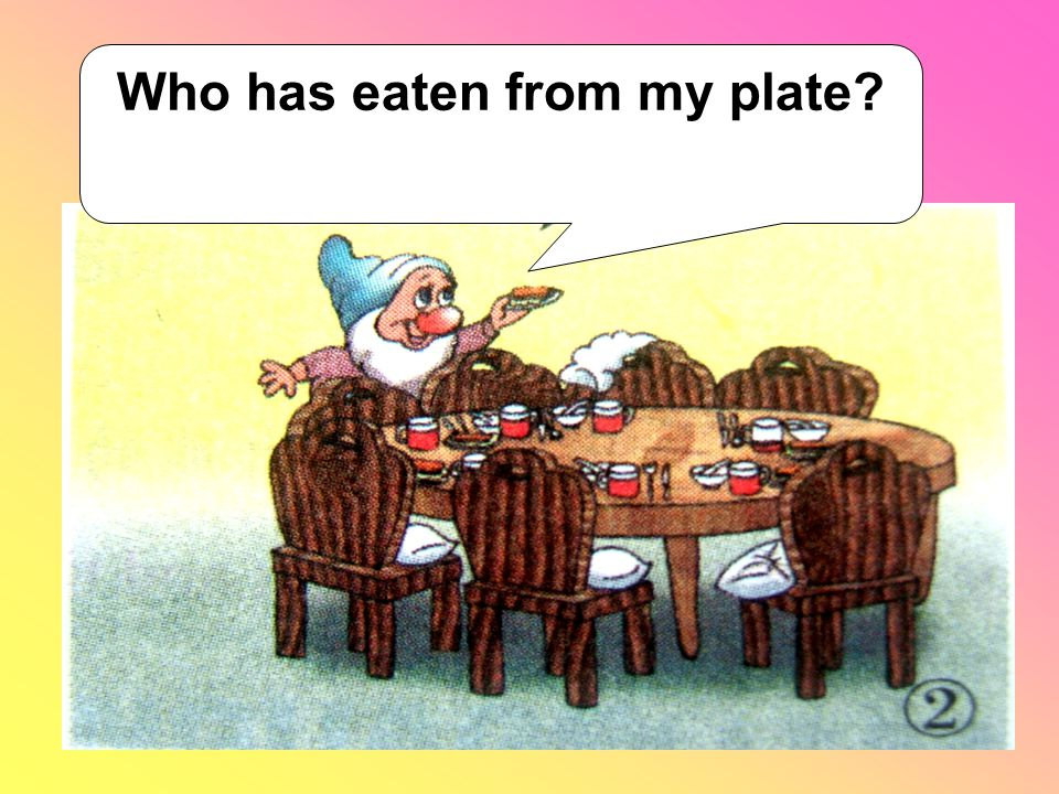 Who has eaten from my plate?