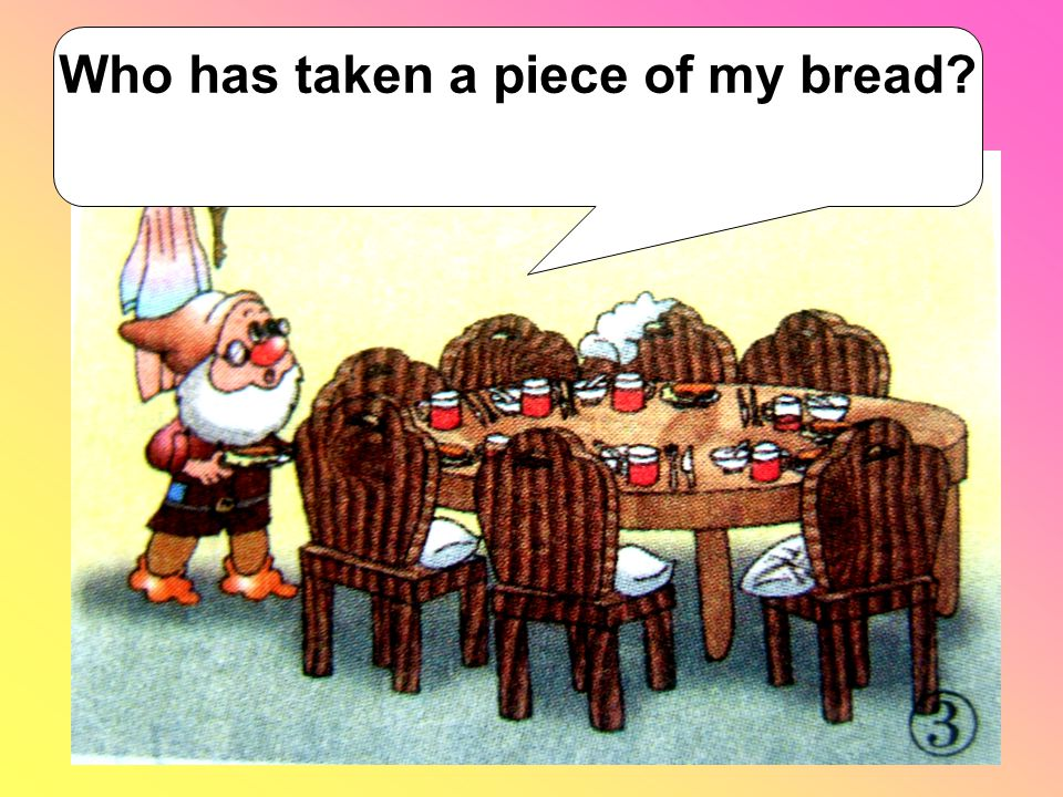 Who has taken a piece of my bread?