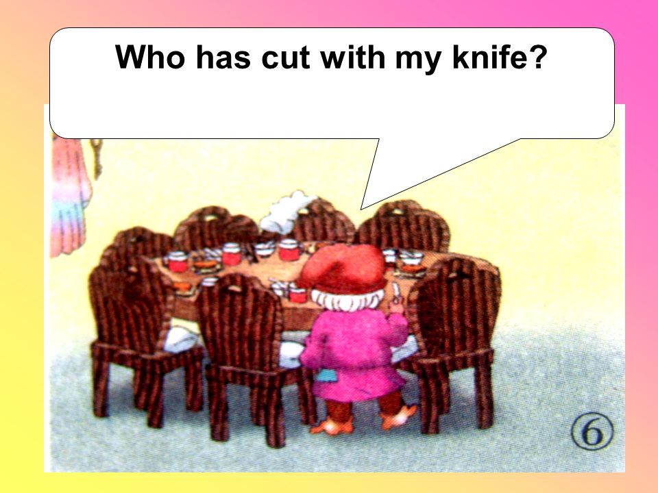 Who has cut with my knife?