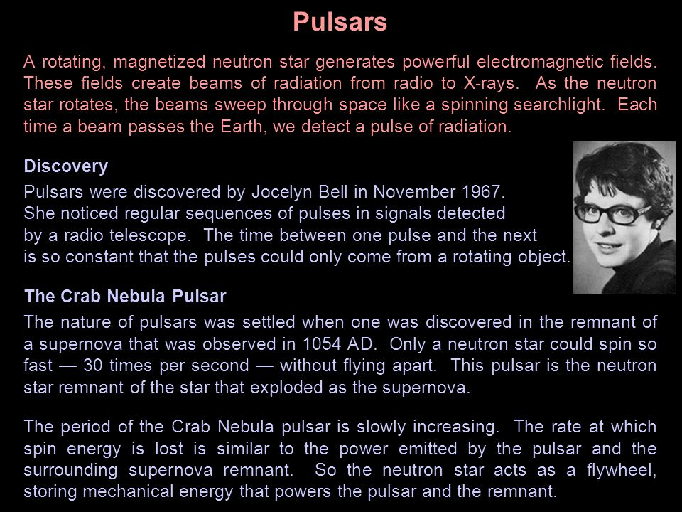 Pulsars A rotating, magnetized neutron star generates powerful electromagnetic fields. These fields create beams of radiation from radio to X-rays. As