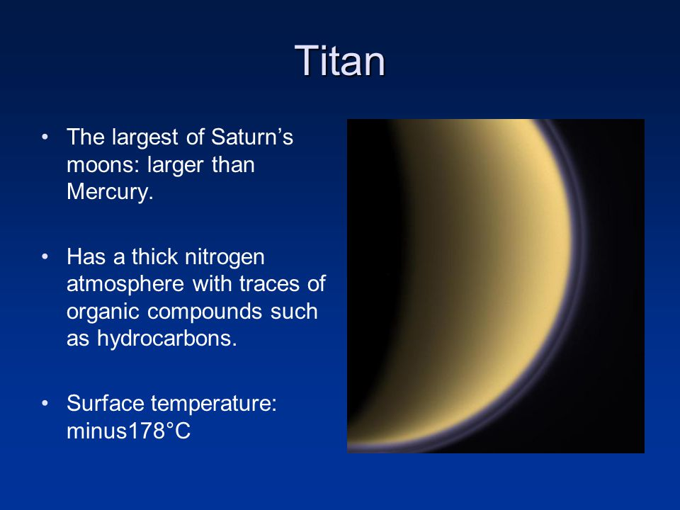 Titan The largest of Saturn's moons: larger than Mercury.