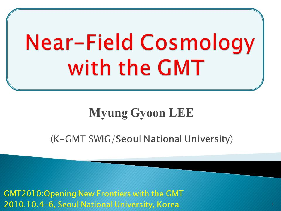 Myung Gyoon LEE (K-GMT SWIG/Seoul National University) GMT2010:Opening New Frontiers with the GMT 2010.10.4-6, Seoul National University, Korea 1