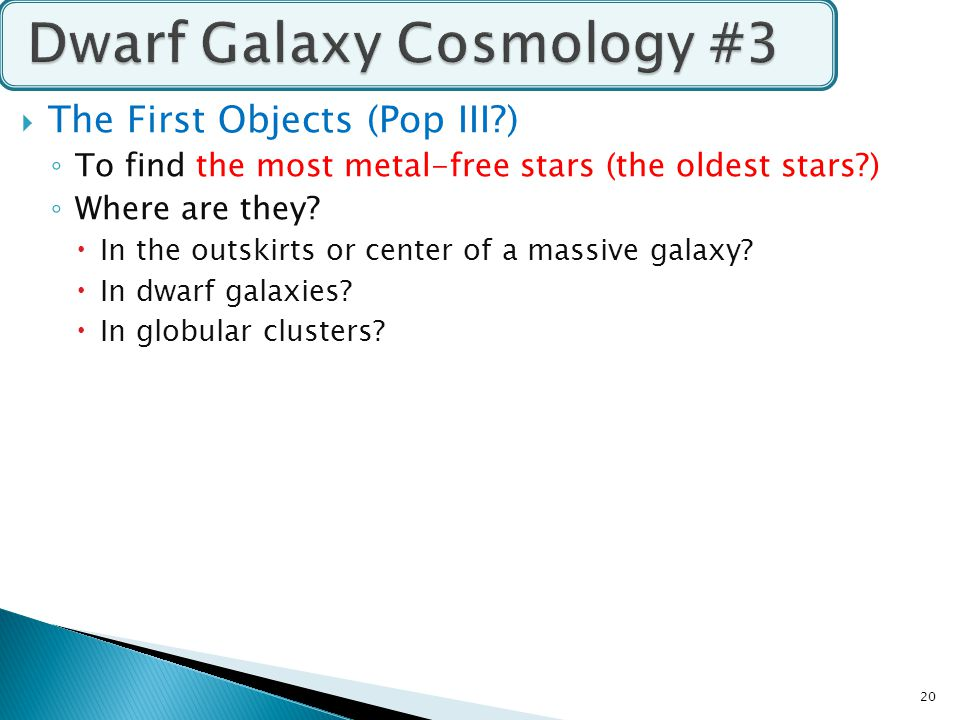  The First Objects (Pop III ) ◦ To find the most metal-free stars (the oldest stars ) ◦ Where are they.