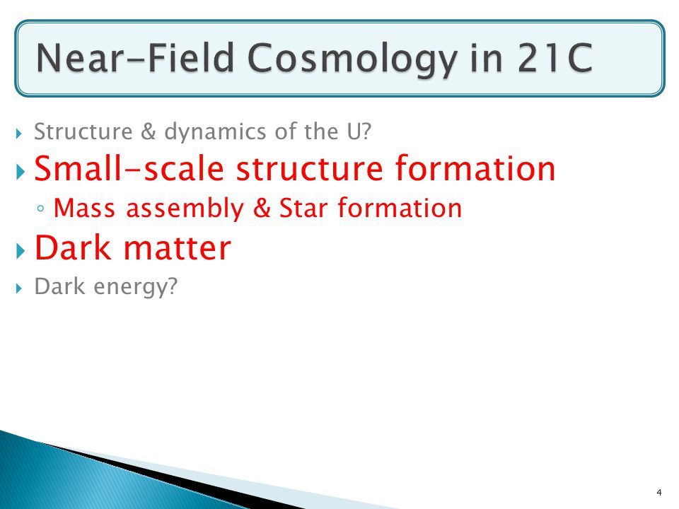  Structure & dynamics of the U?  Small-scale structure formation ◦ Mass assembly & Star formation  Dark matter  Dark energy? 4