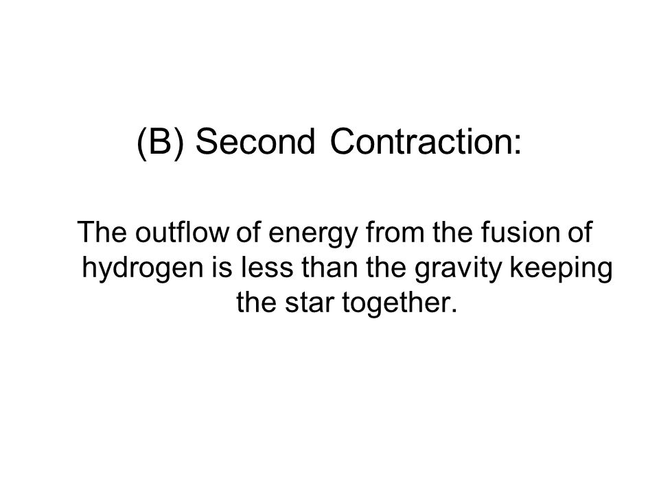(B) Second Contraction: The outflow of energy from the fusion of hydrogen is less than the gravity keeping the star together.
