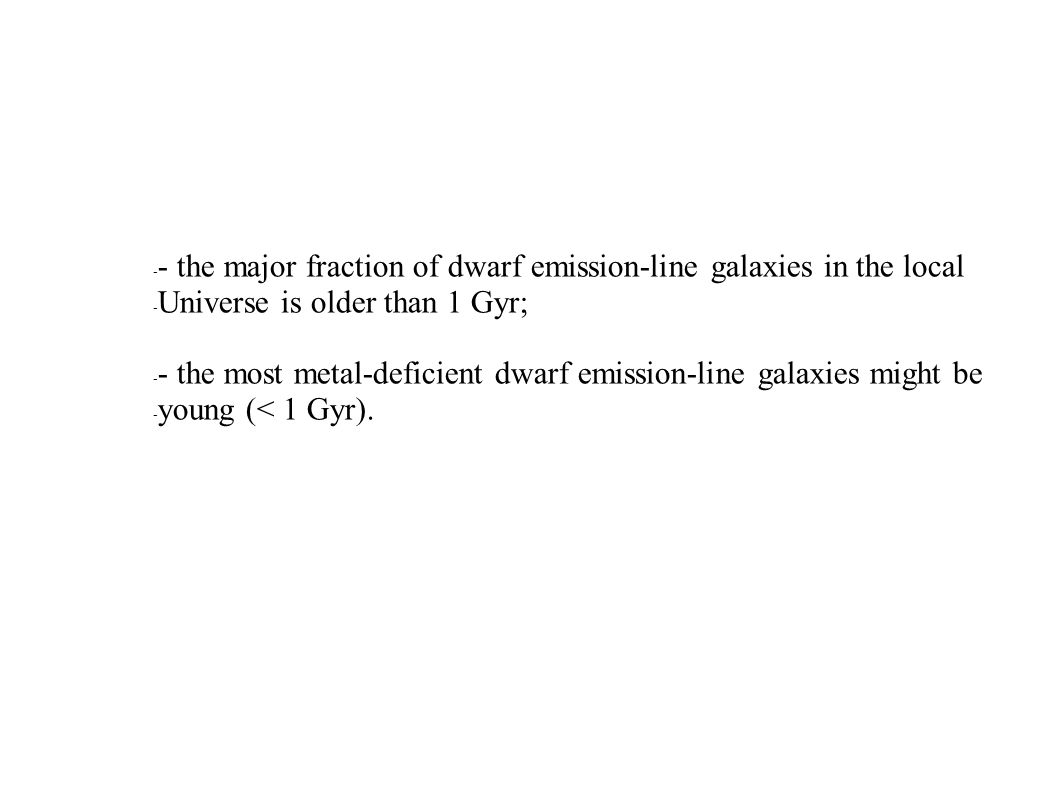 - - the major fraction of dwarf emission-line galaxies in the local - Universe is older than 1 Gyr; - - the most metal-deficient dwarf emission-line galaxies might be - young (< 1 Gyr).