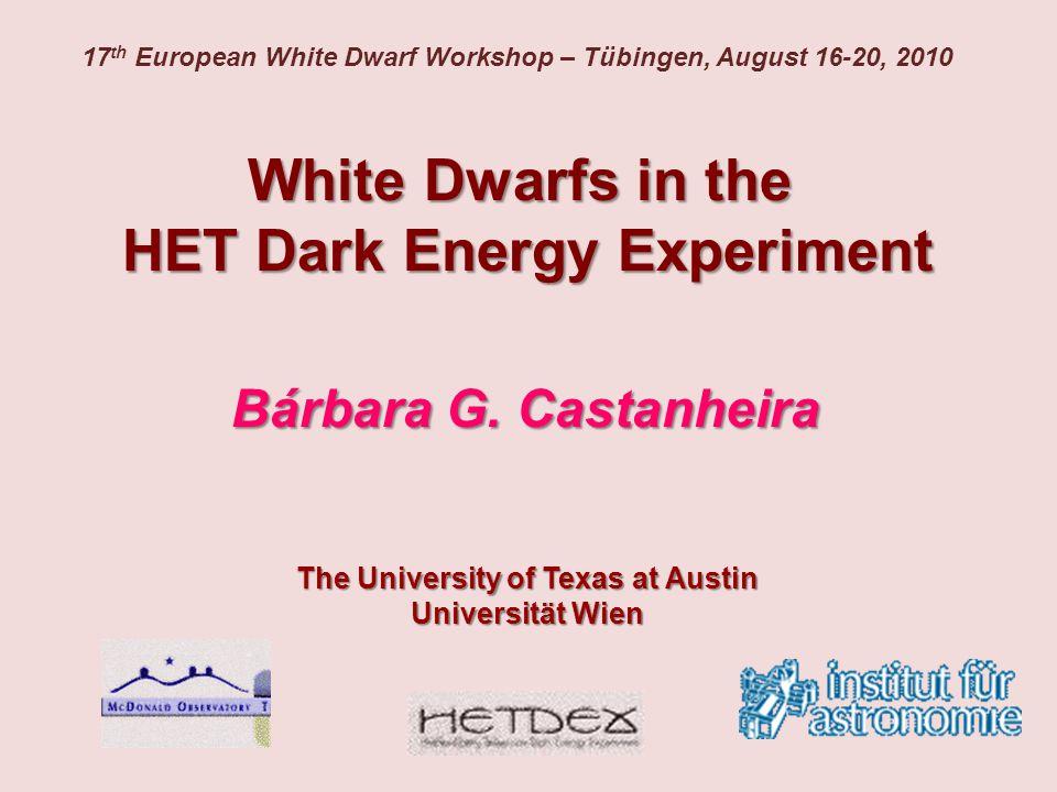 White Dwarfs in the HET Dark Energy Experiment Bárbara G. Castanheira The University of Texas at Austin Universität Wien 17 th European White Dwarf Wo