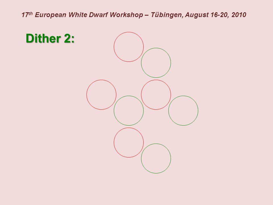 17 th European White Dwarf Workshop – Tübingen, August 16-20, 2010 Dither 2:
