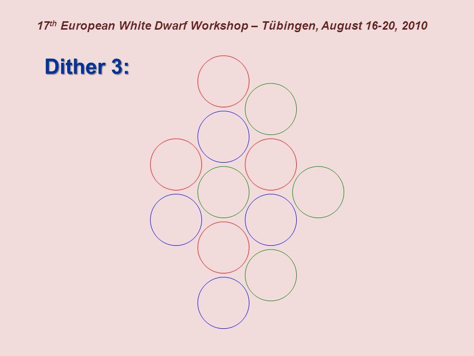 17 th European White Dwarf Workshop – Tübingen, August 16-20, 2010 Dither 3: