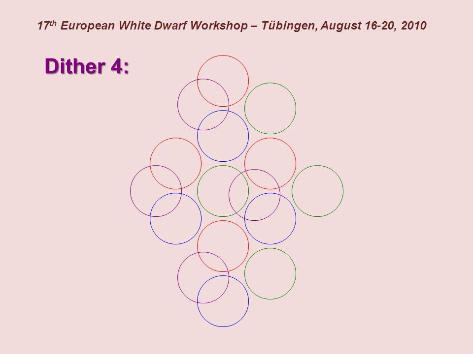 17 th European White Dwarf Workshop – Tübingen, August 16-20, 2010 Dither 4: