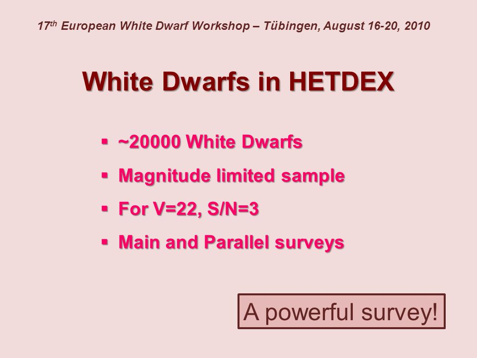 White Dwarfs in HETDEX  ~20000 White Dwarfs  Magnitude limited sample  For V=22, S/N=3  Main and Parallel surveys A powerful survey!