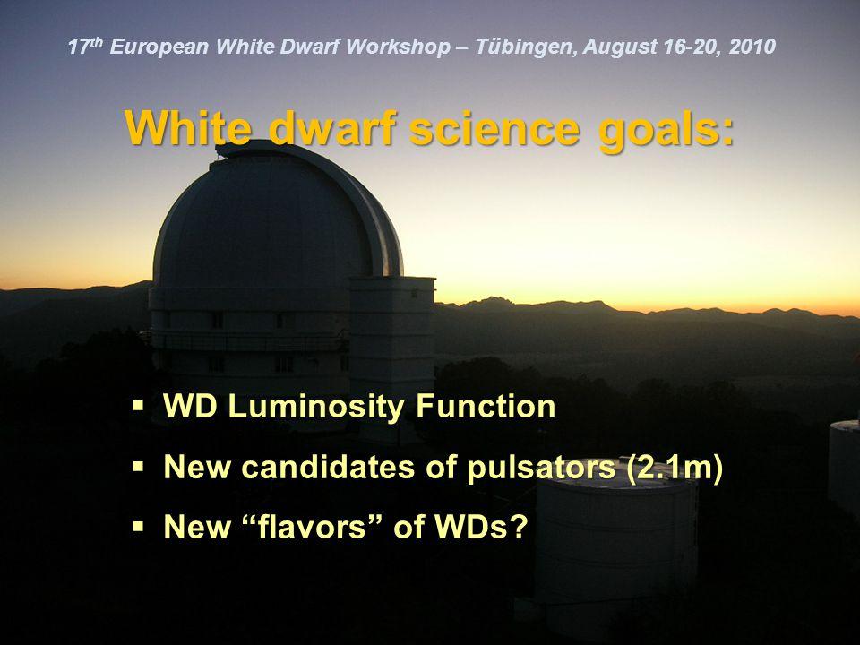 17 th European White Dwarf Workshop – Tübingen, August 16-20, 2010 White dwarf science goals:  WD Luminosity Function  New candidates of pulsators (