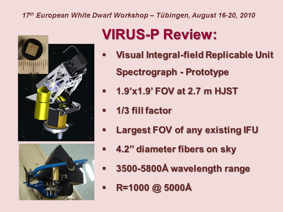 VIRUS-P Review:  Visual Integral-field Replicable Unit Spectrograph - Prototype  1.9'x1.9' FOV at 2.7 m HJST  1/3 fill factor  Largest FOV of any