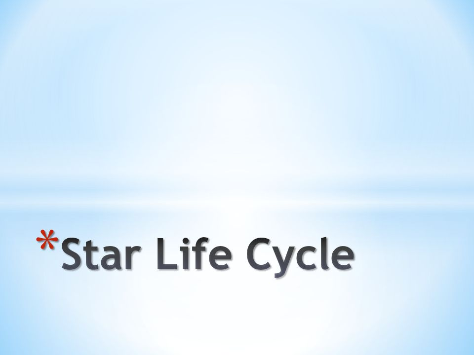 * Generally speaking, there are two main life cycles for stars.