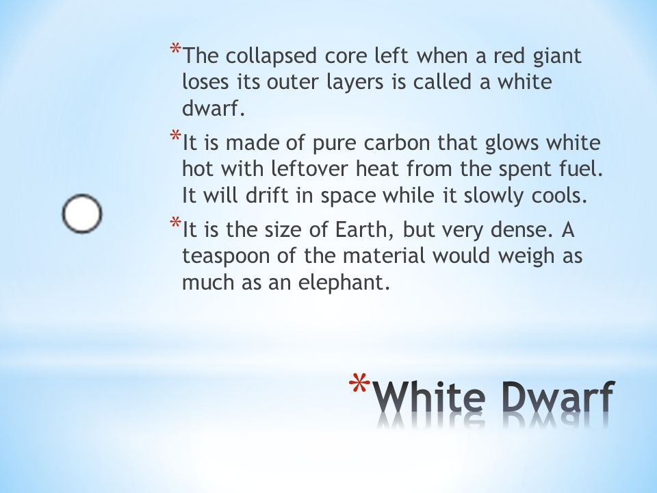 * A black dwarf is a white dwarf star that has cooled completely and does not glow.