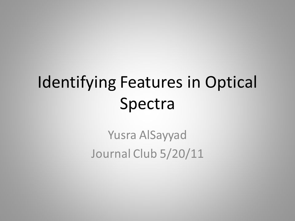 Identifying Features in Optical Spectra Yusra AlSayyad Journal Club 5/20/11