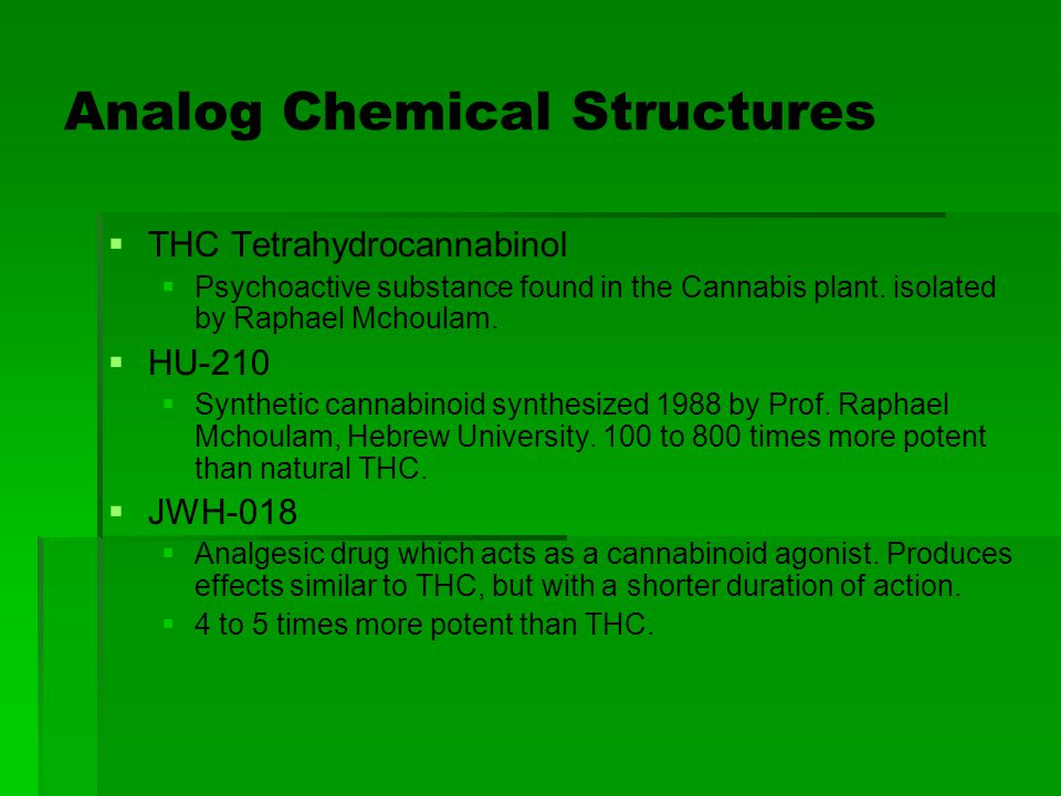 Analog Chemical Structures   THC Tetrahydrocannabinol   Psychoactive substance found in the Cannabis plant. isolated by Raphael Mchoulam.   HU-2
