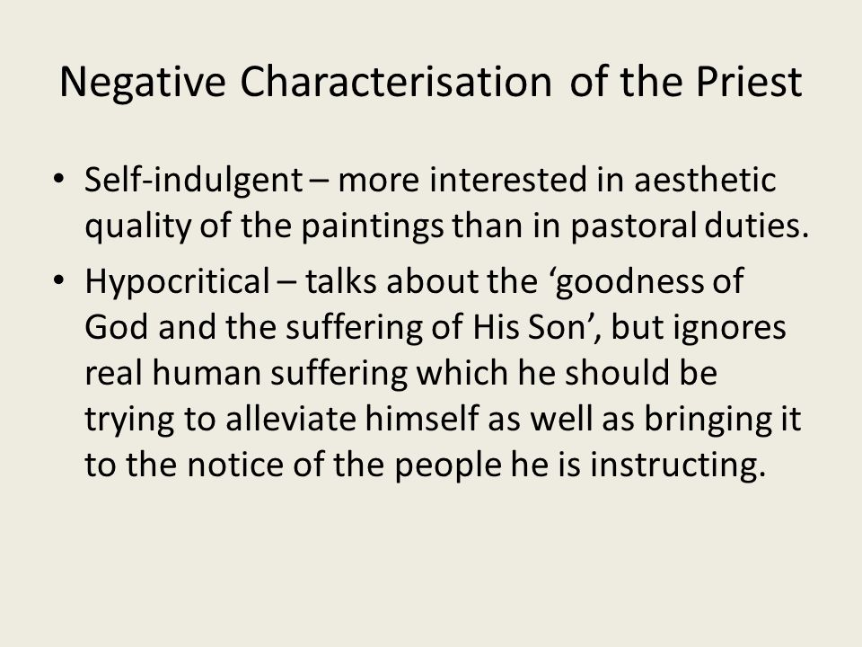 Negative Characterisation of the Priest Self-indulgent – more interested in aesthetic quality of the paintings than in pastoral duties. Hypocritical –