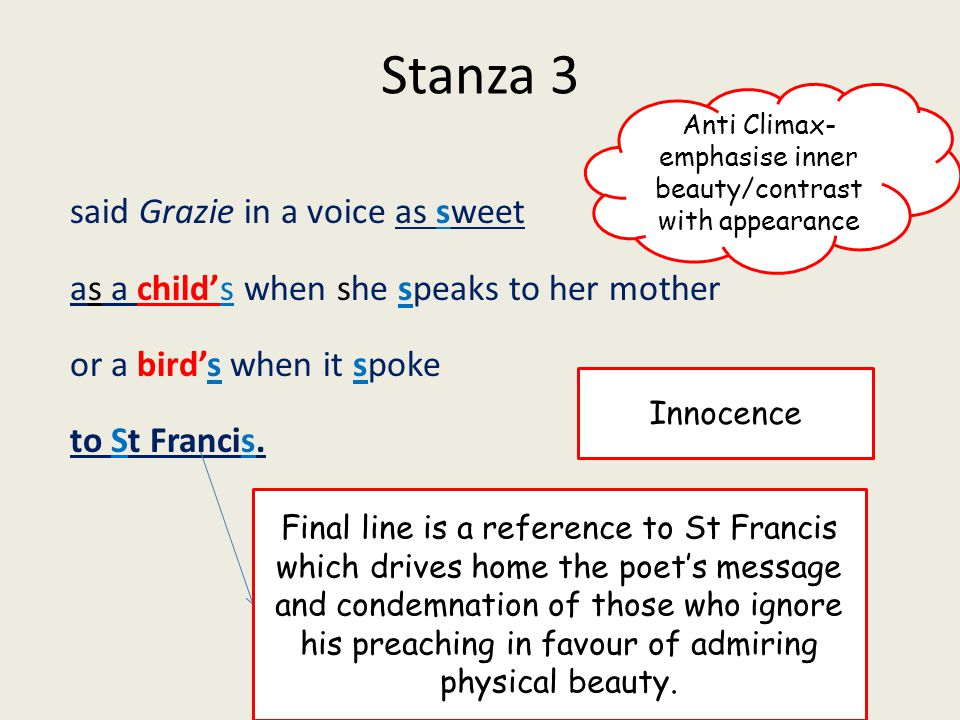 Stanza 3 said Grazie in a voice as sweet as a child's when she speaks to her mother or a bird's when it spoke to St Francis. Innocence Anti Climax- em