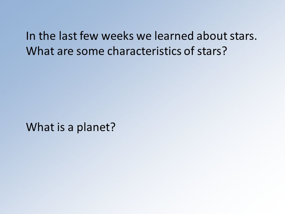 In the last few weeks we learned about stars. What are some characteristics of stars.