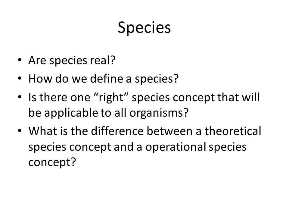 Species Are species real. How do we define a species.