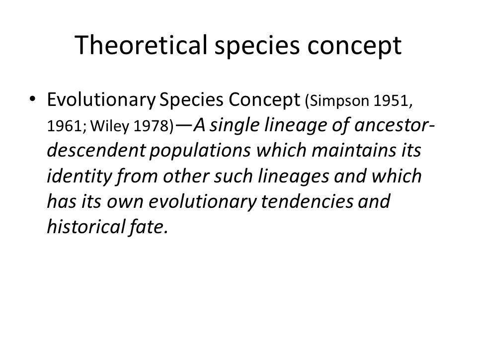 Another unified species concept A species is the smallest aggregation of populations with a common lineage that share unique, diagnosable phenotypic characters. (Harrington & Rizzo 1999)