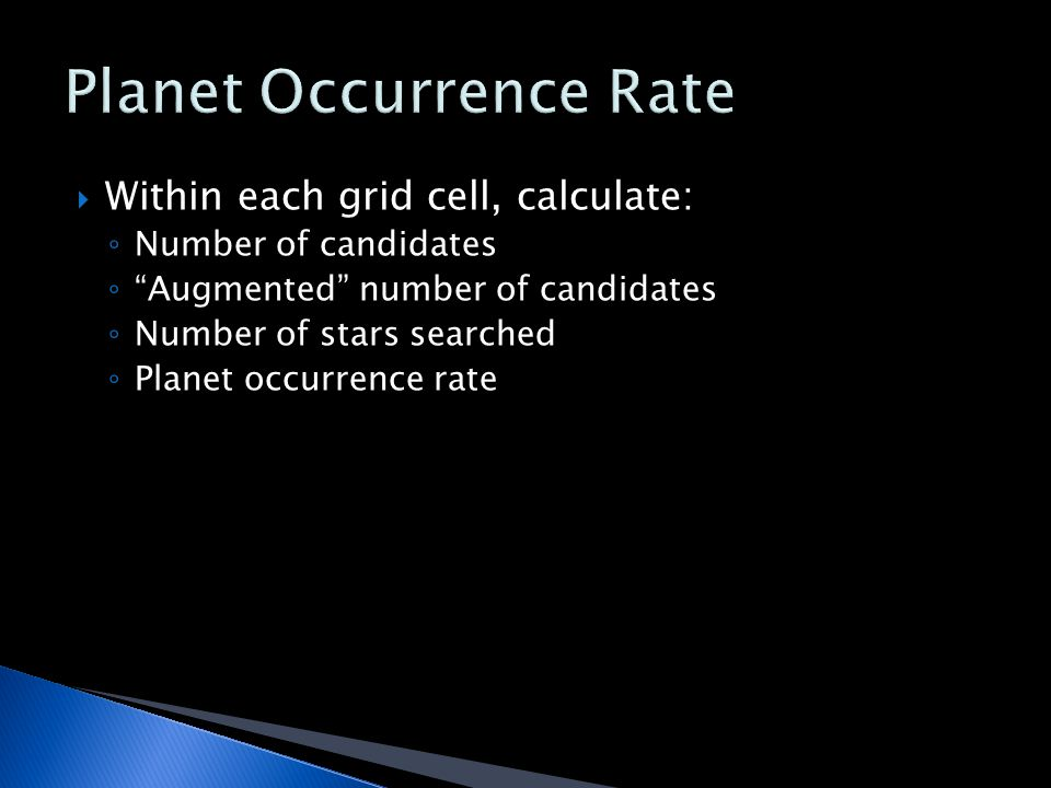  Within each grid cell, calculate: ◦ Number of candidates ◦ Augmented number of candidates ◦ Number of stars searched ◦ Planet occurrence rate