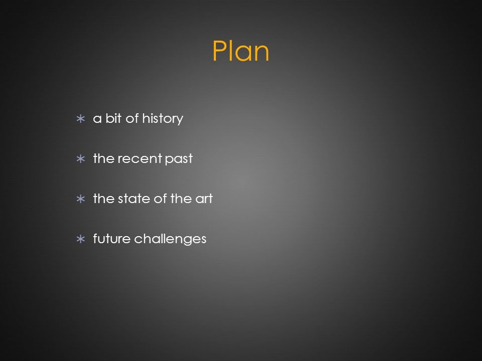 Plan  a bit of history  the recent past  the state of the art  future challenges